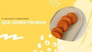 5 snacks coreanos que debes probar