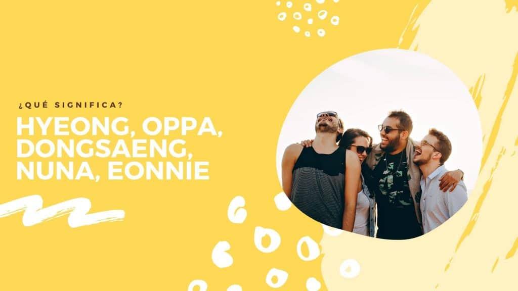 ¿Qué significa oppa, hyeong, nuna, eonni?