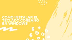 Cómo instalar el teclado en coreano en Windows